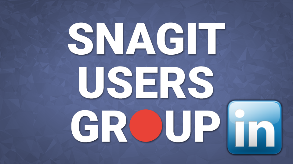 JOIN SNAGIT USERS GROUP ON LINKEDIN
