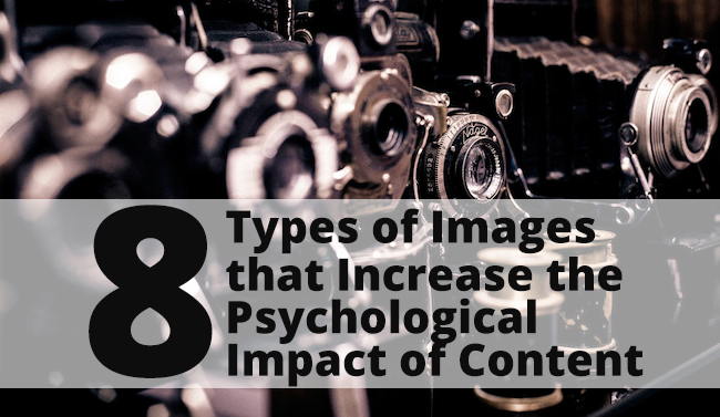 8 Types of Images that Increase the Psychological Impact of Content