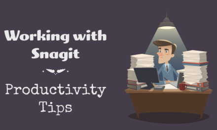 Snagit Editor Productivity Tips