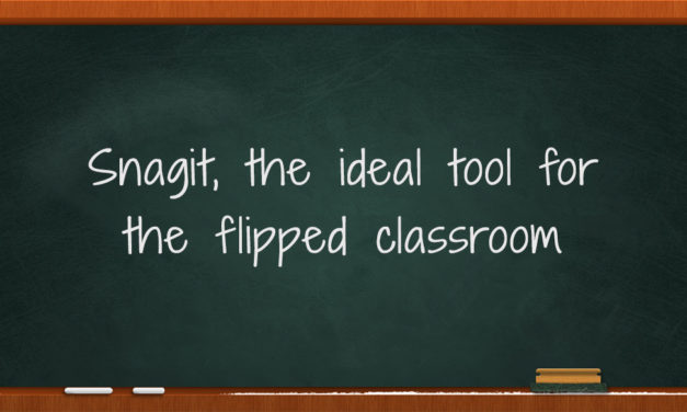 Snagit, the ideal tool for flipped classroom